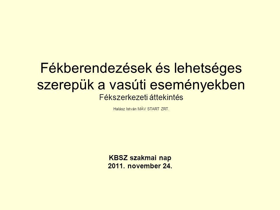 Fékberendezések és lehetséges szerepük a vasúti eseményekben Fékszerkezeti áttekintés Halász István MÁV START ZRT.
