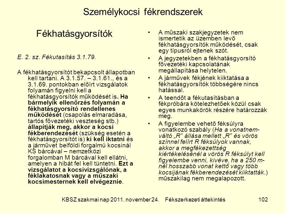 KBSZ szakmai nap 2011. november 24. Fékszerkezeti áttekintés 102 Személykocsi fékrendszerek E. 2. sz. Fékutasítás 3.1.79. A fékhatásgyorsítót bekapcso