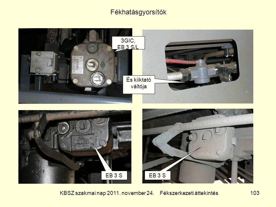 KBSZ szakmai nap 2011. november 24. Fékszerkezeti áttekintés 103 Fékhatásgyorsítók 3GIC, EB 3 S/L És kiiktató váltója EB 3 S