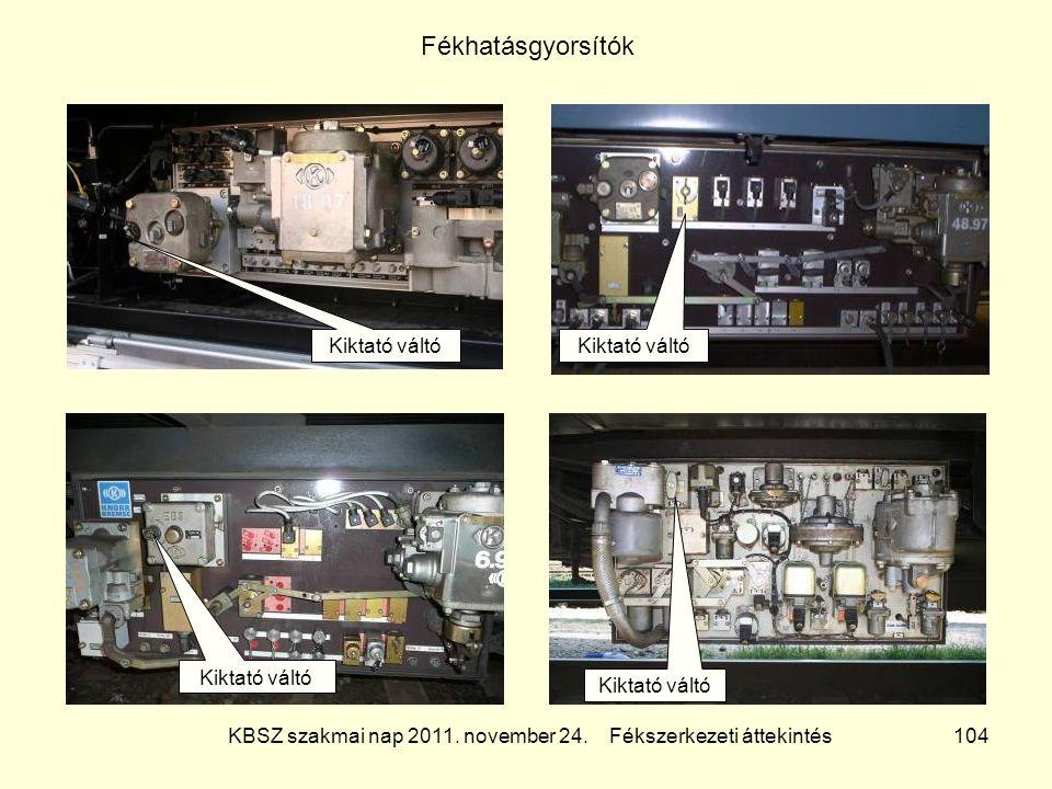 KBSZ szakmai nap 2011. november 24. Fékszerkezeti áttekintés 104 Fékhatásgyorsítók Kiktató váltó