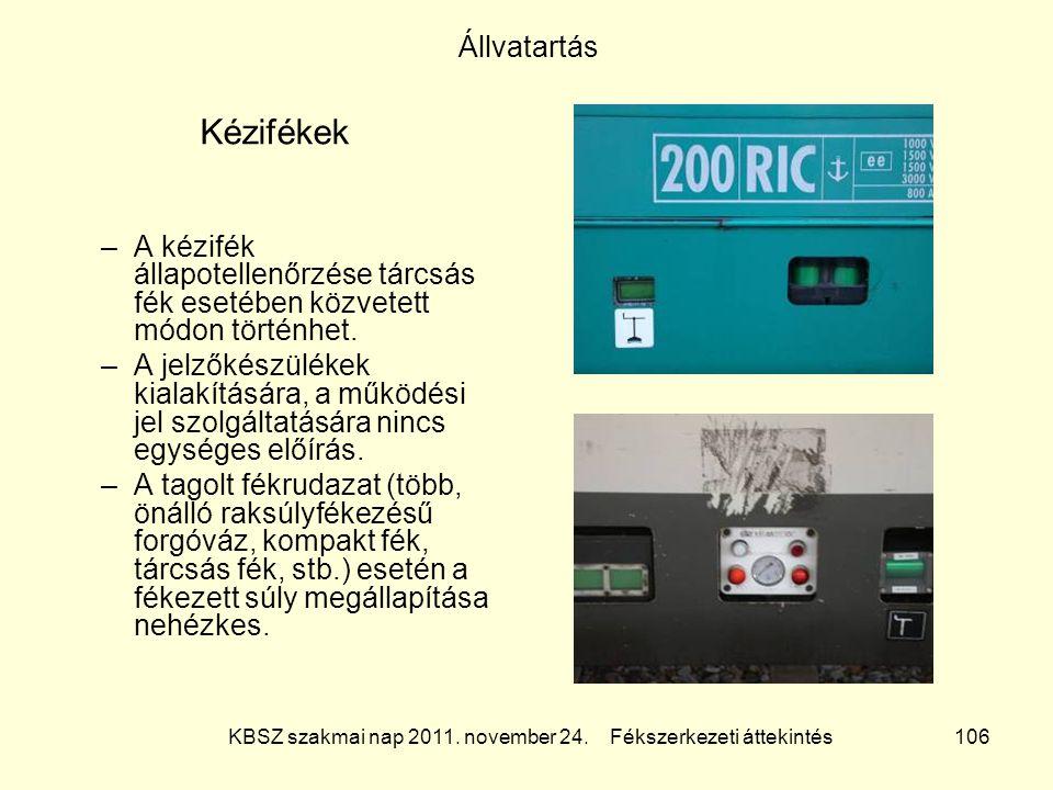 KBSZ szakmai nap 2011. november 24. Fékszerkezeti áttekintés 106 Állvatartás Kézifékek –A kézifék állapotellenőrzése tárcsás fék esetében közvetett mó