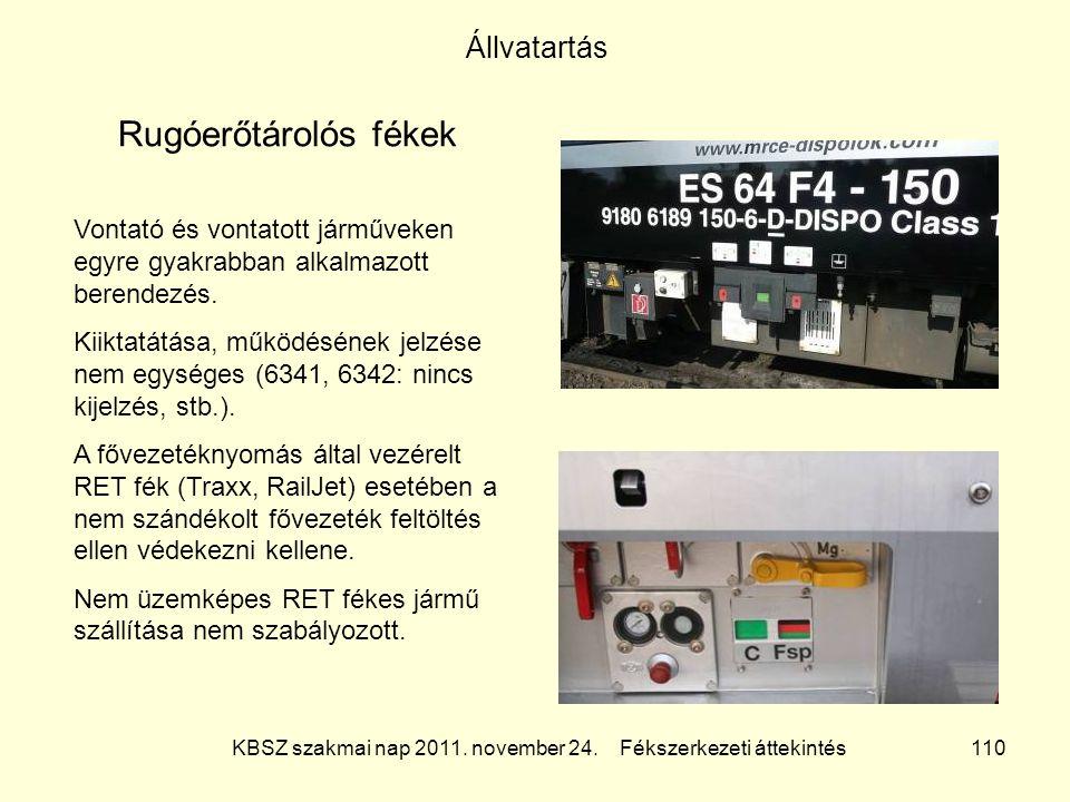 KBSZ szakmai nap 2011. november 24. Fékszerkezeti áttekintés 110 Állvatartás Rugóerőtárolós fékek Vontató és vontatott járműveken egyre gyakrabban alk