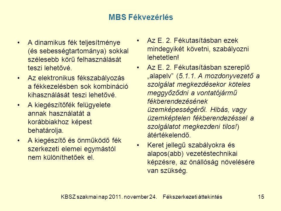 KBSZ szakmai nap 2011. november 24. Fékszerkezeti áttekintés 15 MBS Fékvezérlés A dinamikus fék teljesítménye (és sebességtartománya) sokkal szélesebb