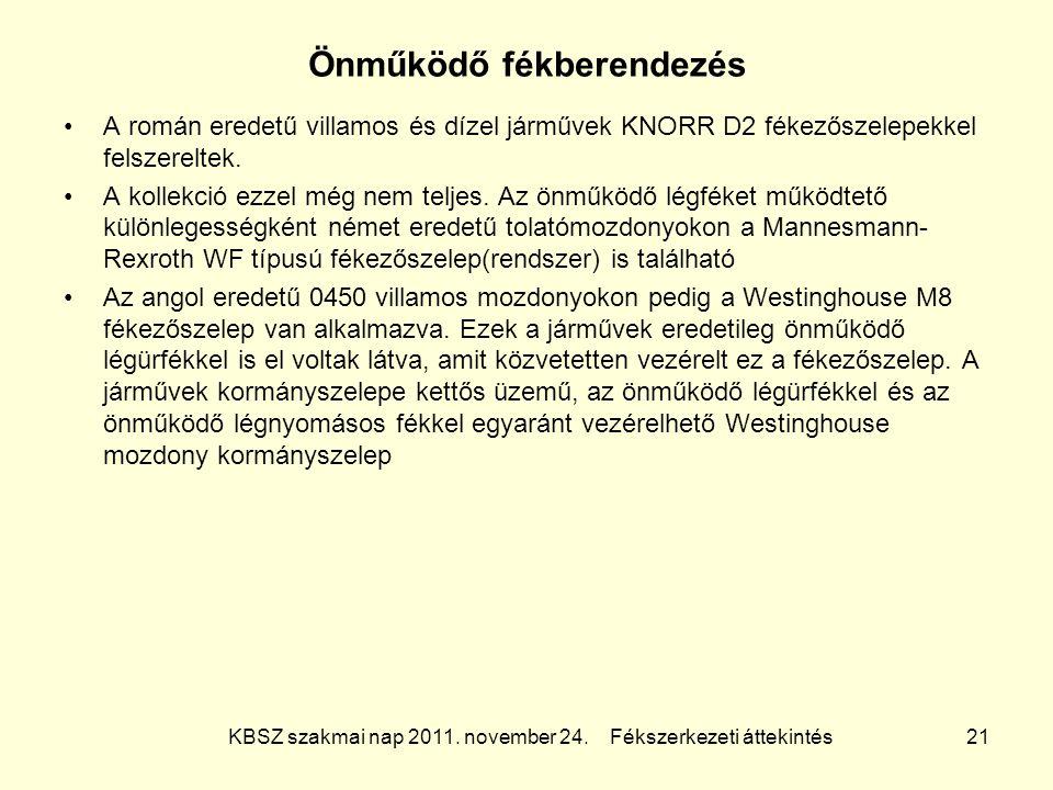 KBSZ szakmai nap 2011. november 24. Fékszerkezeti áttekintés 21 Önműködő fékberendezés A román eredetű villamos és dízel járművek KNORR D2 fékezőszele