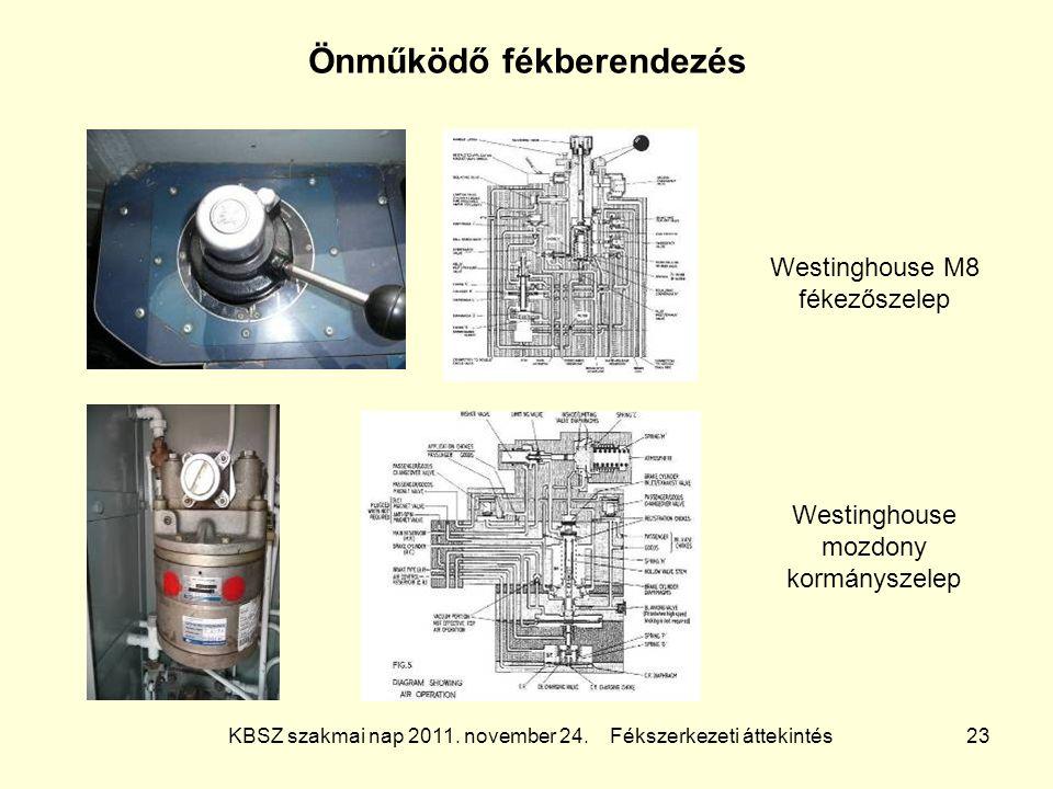 KBSZ szakmai nap 2011. november 24. Fékszerkezeti áttekintés 23 Önműködő fékberendezés Westinghouse M8 fékezőszelep Westinghouse mozdony kormányszelep