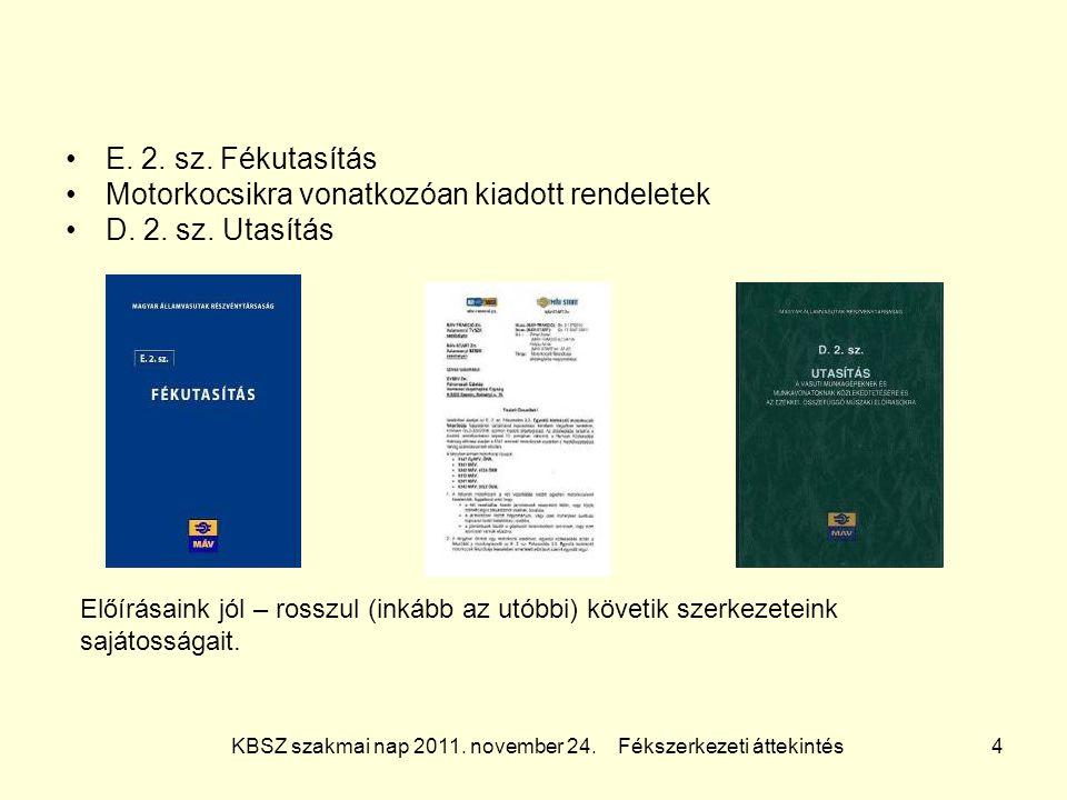 KBSZ szakmai nap 2011. november 24. Fékszerkezeti áttekintés 4 E. 2. sz. Fékutasítás Motorkocsikra vonatkozóan kiadott rendeletek D. 2. sz. Utasítás E