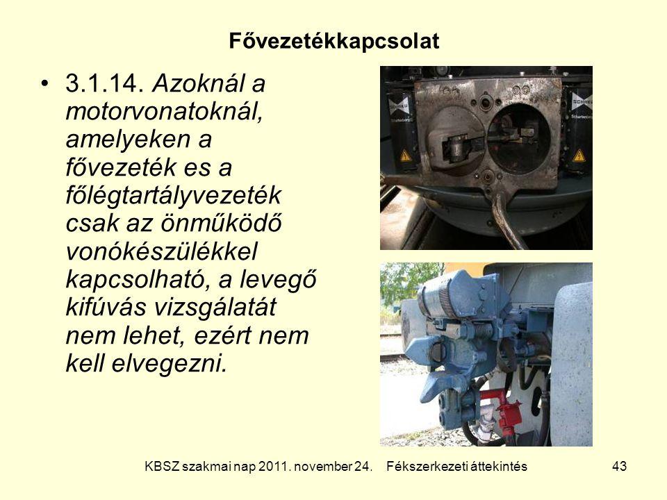 KBSZ szakmai nap 2011. november 24. Fékszerkezeti áttekintés 43 Fővezetékkapcsolat 3.1.14. Azoknál a motorvonatoknál, amelyeken a fővezeték es a főlég