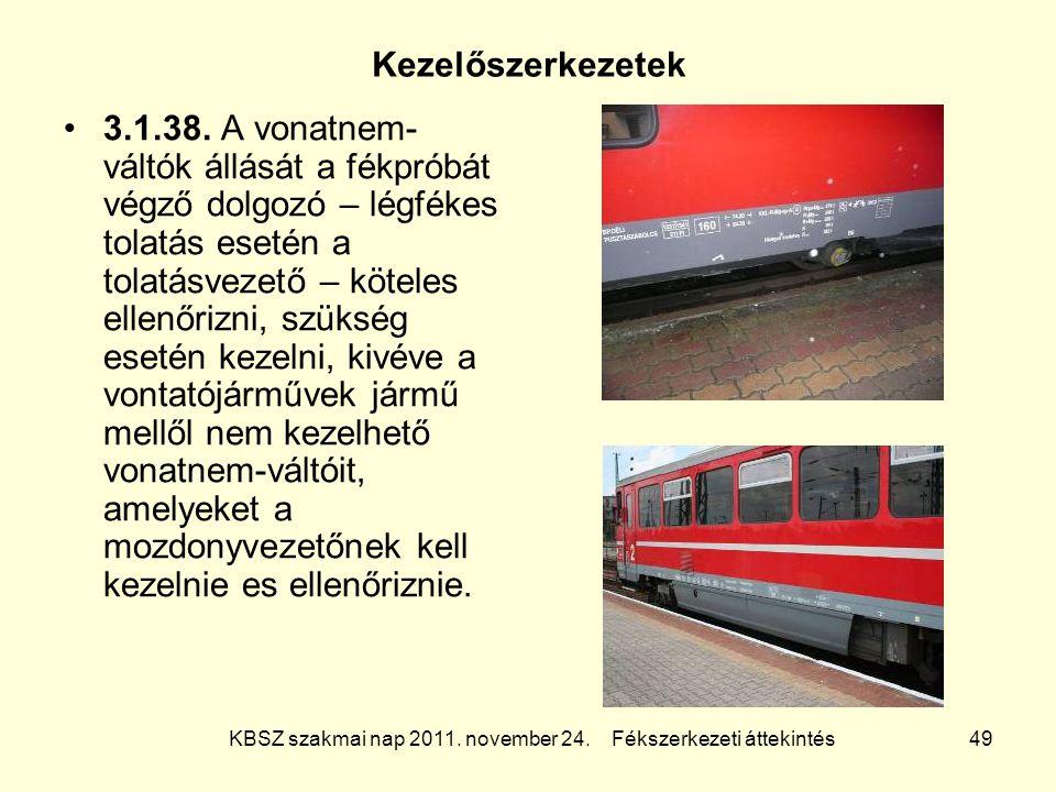 KBSZ szakmai nap 2011. november 24. Fékszerkezeti áttekintés 49 Kezelőszerkezetek 3.1.38. A vonatnem- váltók állását a fékpróbát végző dolgozó – légfé