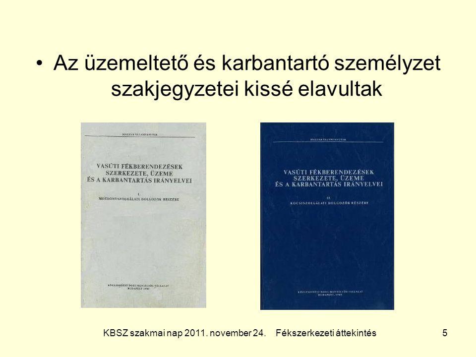 KBSZ szakmai nap 2011. november 24. Fékszerkezeti áttekintés 5 Az üzemeltető és karbantartó személyzet szakjegyzetei kissé elavultak