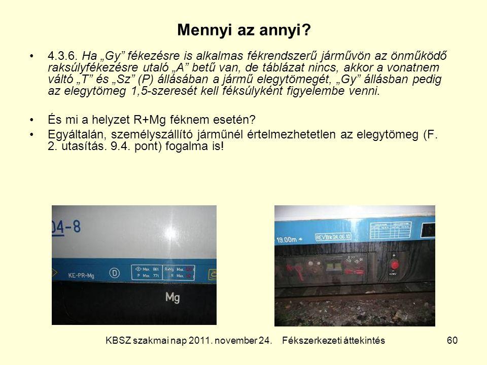 """KBSZ szakmai nap 2011. november 24. Fékszerkezeti áttekintés 60 Mennyi az annyi? 4.3.6. Ha """"Gy"""" fékezésre is alkalmas fékrendszerű járművön az önműköd"""