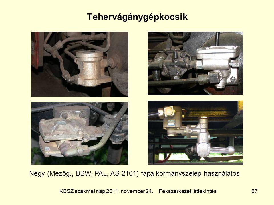 KBSZ szakmai nap 2011. november 24. Fékszerkezeti áttekintés 67 Tehervágánygépkocsik Négy (Mezőg., BBW, PAL, AS 2101) fajta kormányszelep használatos