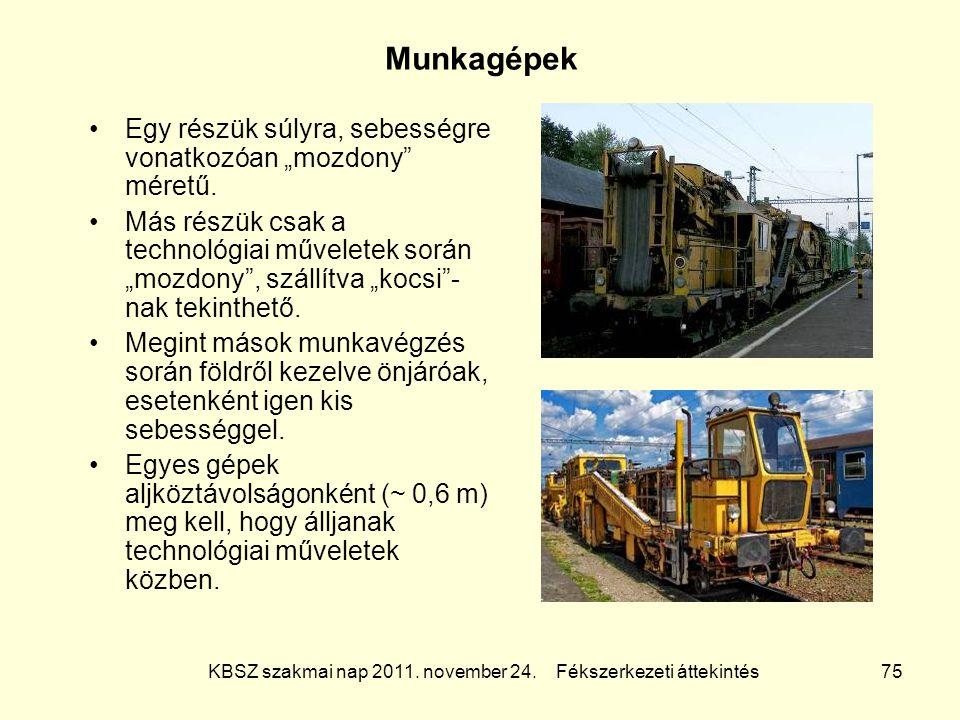 """KBSZ szakmai nap 2011. november 24. Fékszerkezeti áttekintés 75 Munkagépek Egy részük súlyra, sebességre vonatkozóan """"mozdony"""" méretű. Más részük csak"""