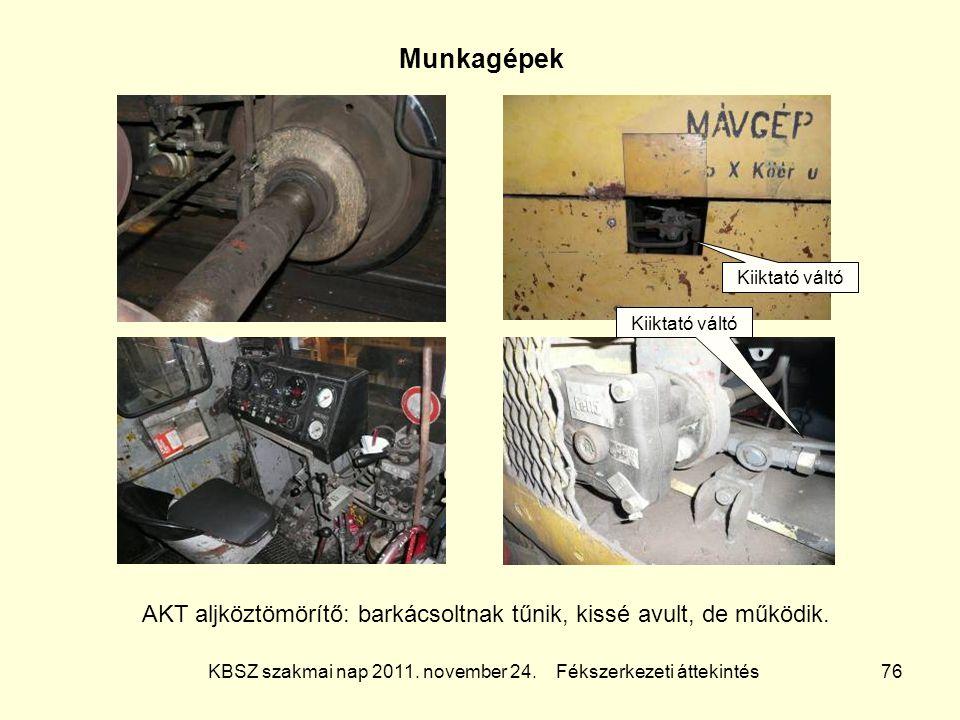 KBSZ szakmai nap 2011. november 24. Fékszerkezeti áttekintés 76 Munkagépek AKT aljköztömörítő: barkácsoltnak tűnik, kissé avult, de működik. Kiiktató