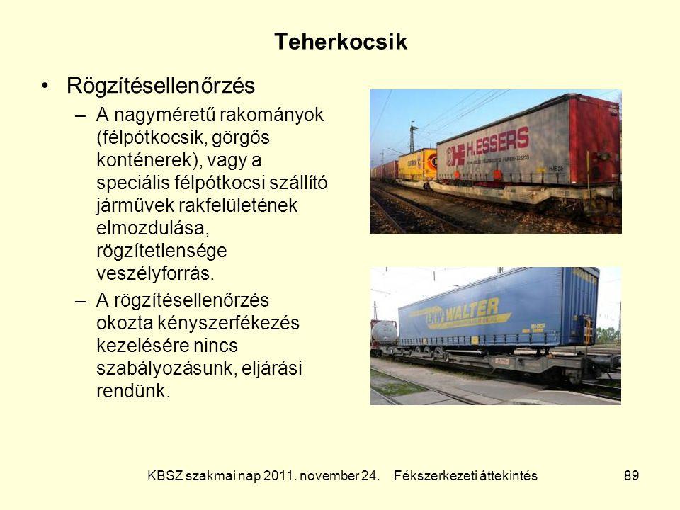 KBSZ szakmai nap 2011. november 24. Fékszerkezeti áttekintés 89 Teherkocsik Rögzítésellenőrzés –A nagyméretű rakományok (félpótkocsik, görgős konténer