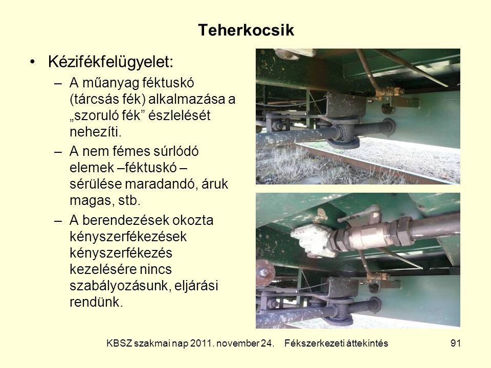 """KBSZ szakmai nap 2011. november 24. Fékszerkezeti áttekintés 91 Teherkocsik Kézifékfelügyelet: –A műanyag féktuskó (tárcsás fék) alkalmazása a """"szorul"""