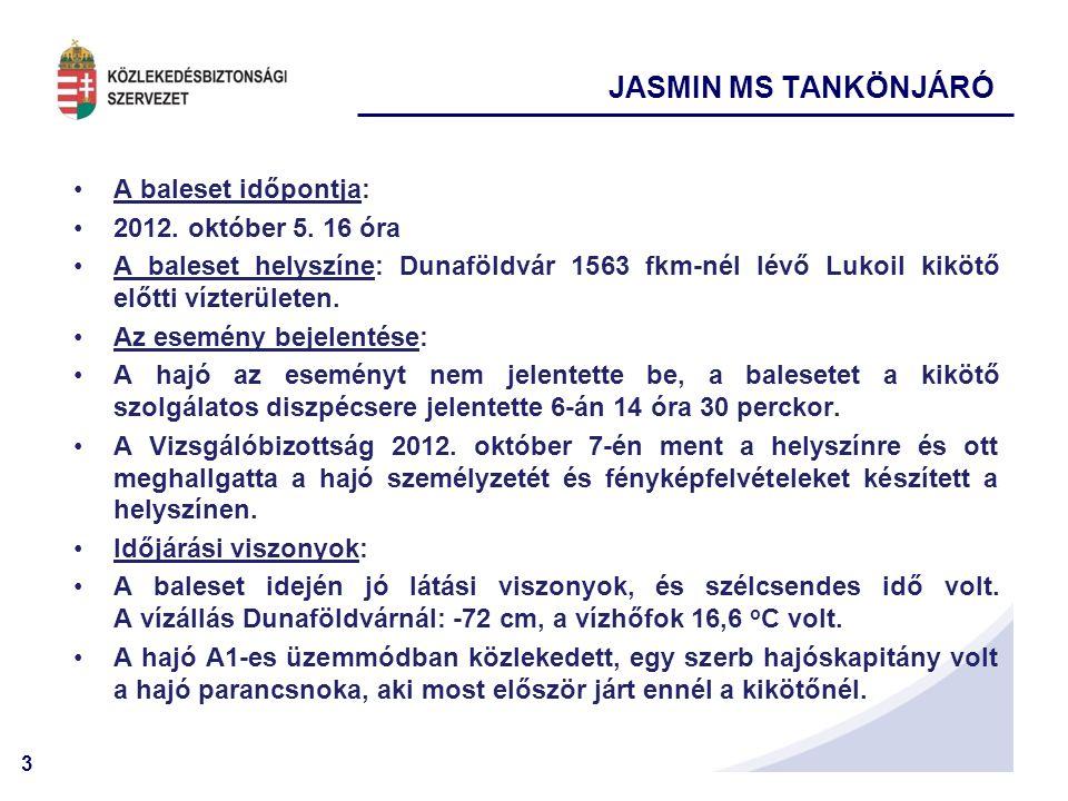 3 A baleset időpontja: 2012. október 5. 16 óra A baleset helyszíne: Dunaföldvár 1563 fkm-nél lévő Lukoil kikötő előtti vízterületen. Az esemény bejele