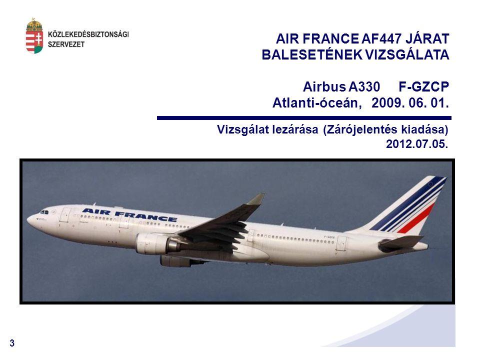 3 AIR FRANCE AF447 JÁRAT BALESETÉNEK VIZSGÁLATA Airbus A330 F-GZCP Atlanti-óceán, 2009.