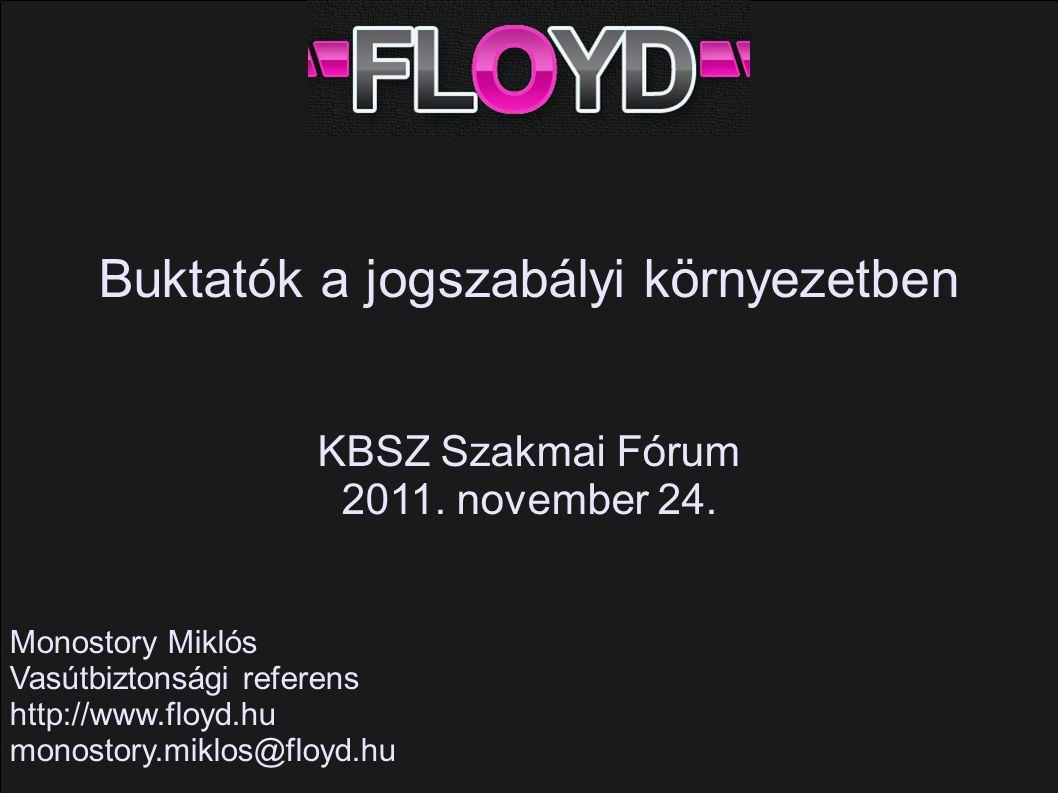 Buktatók a jogszabályi környezetben KBSZ Szakmai Fórum 2011. november 24. Monostory Miklós Vasútbiztonsági referens http://www.floyd.hu monostory.mikl