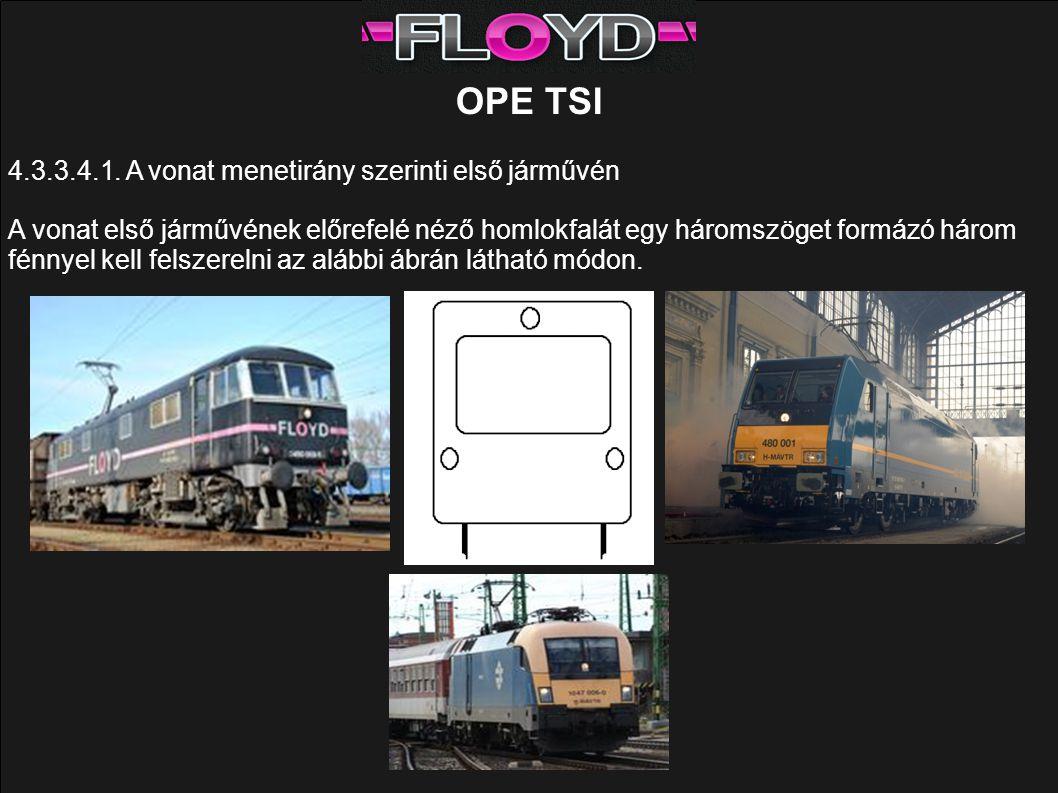 OPE TSI 4.3.3.4.1. A vonat menetirány szerinti első járművén A vonat első járművének előrefelé néző homlokfalát egy háromszöget formázó három fénnyel