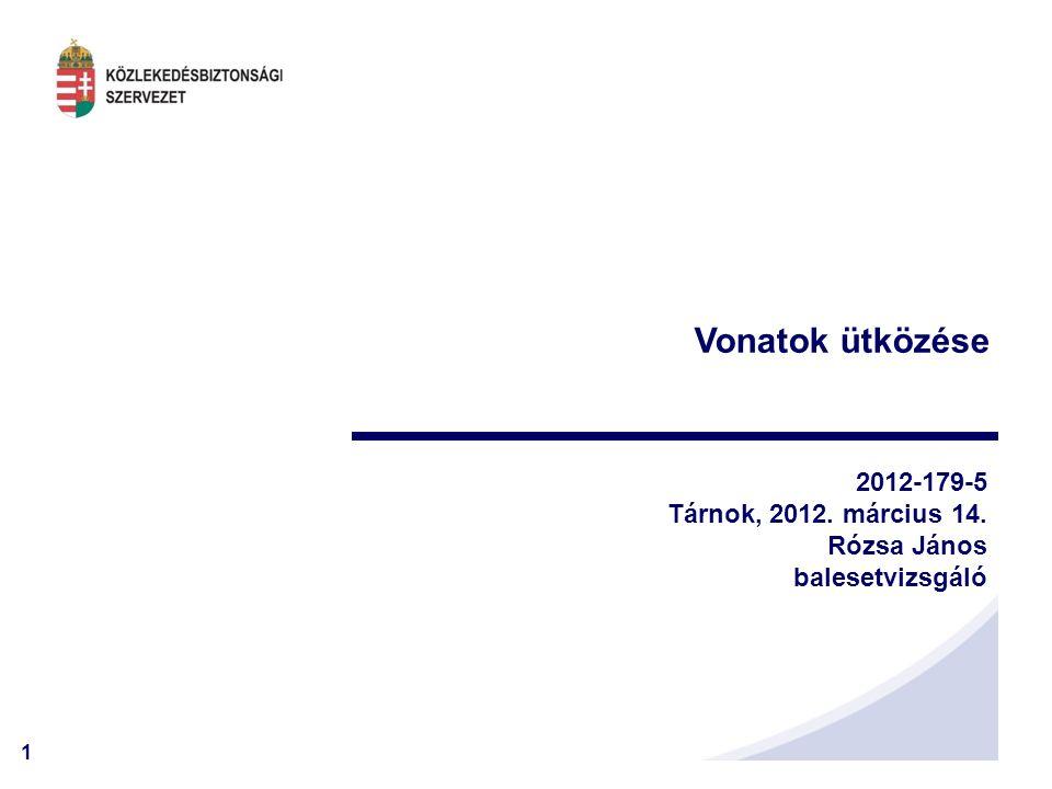 1 Vonatok ütközése 2012-179-5 Tárnok, 2012. március 14. Rózsa János balesetvizsgáló