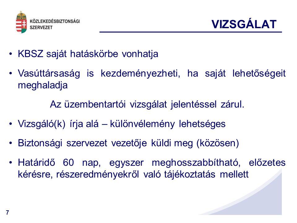 7 VIZSGÁLAT KBSZ saját hatáskörbe vonhatja Vasúttársaság is kezdeményezheti, ha saját lehetőségeit meghaladja Az üzembentartói vizsgálat jelentéssel zárul.