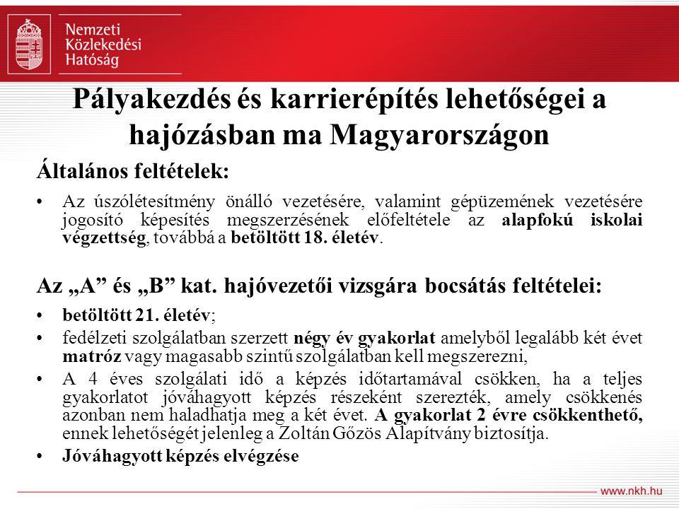 Pályakezdés és karrierépítés lehetőségei a hajózásban ma Magyarországon Általános feltételek: Az úszólétesítmény önálló vezetésére, valamint gépüzemén