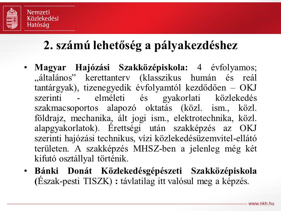 """2. számú lehetőség a pályakezdéshez Magyar Hajózási Szakközépiskola: 4 évfolyamos; """"általános"""" kerettanterv (klasszikus humán és reál tantárgyak), tiz"""