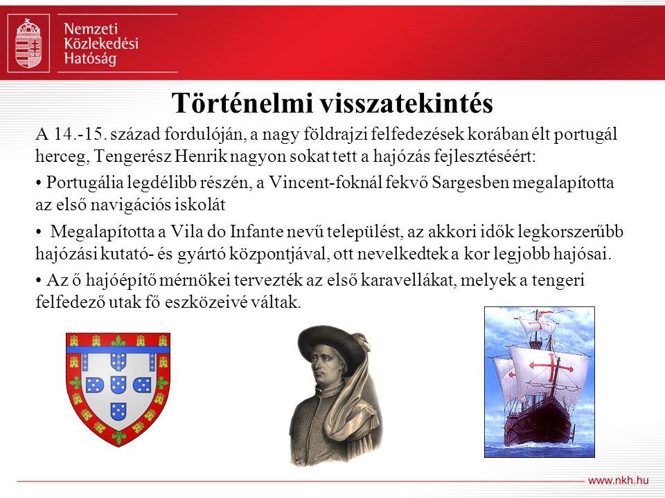 Történelmi visszatekintés A 14.-15. század fordulóján, a nagy földrajzi felfedezések korában élt portugál herceg, Tengerész Henrik nagyon sokat tett a