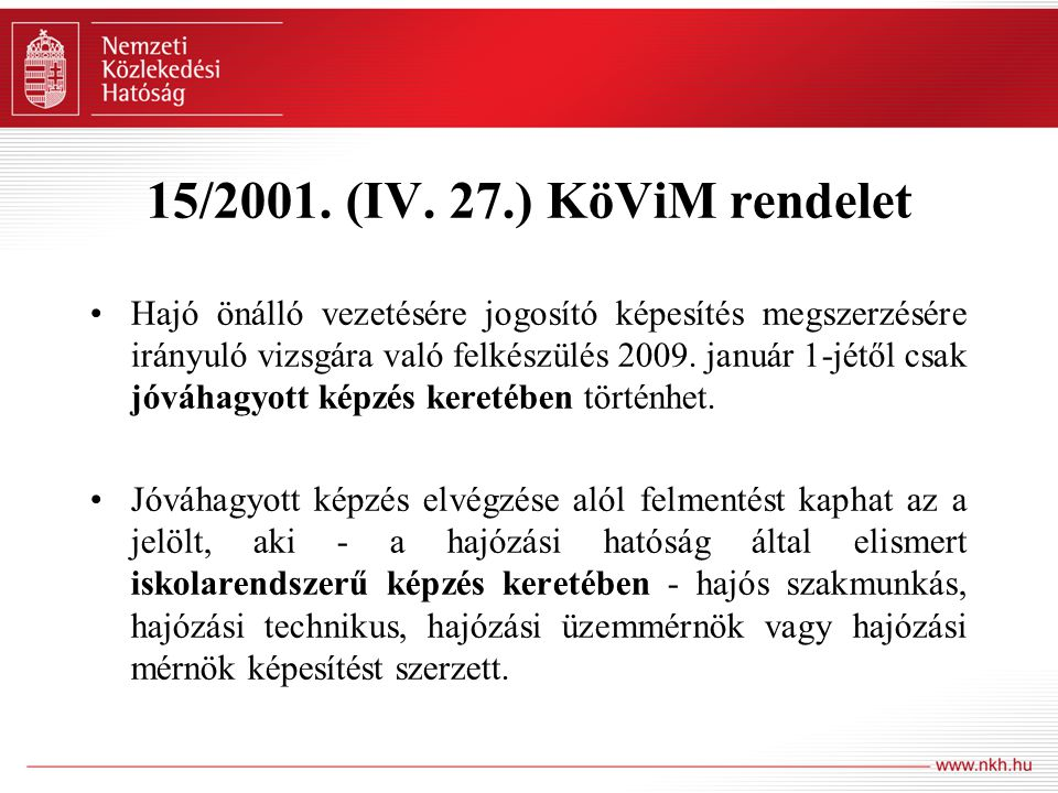 15/2001. (IV. 27.) KöViM rendelet Hajó önálló vezetésére jogosító képesítés megszerzésére irányuló vizsgára való felkészülés 2009. január 1-jétől csak