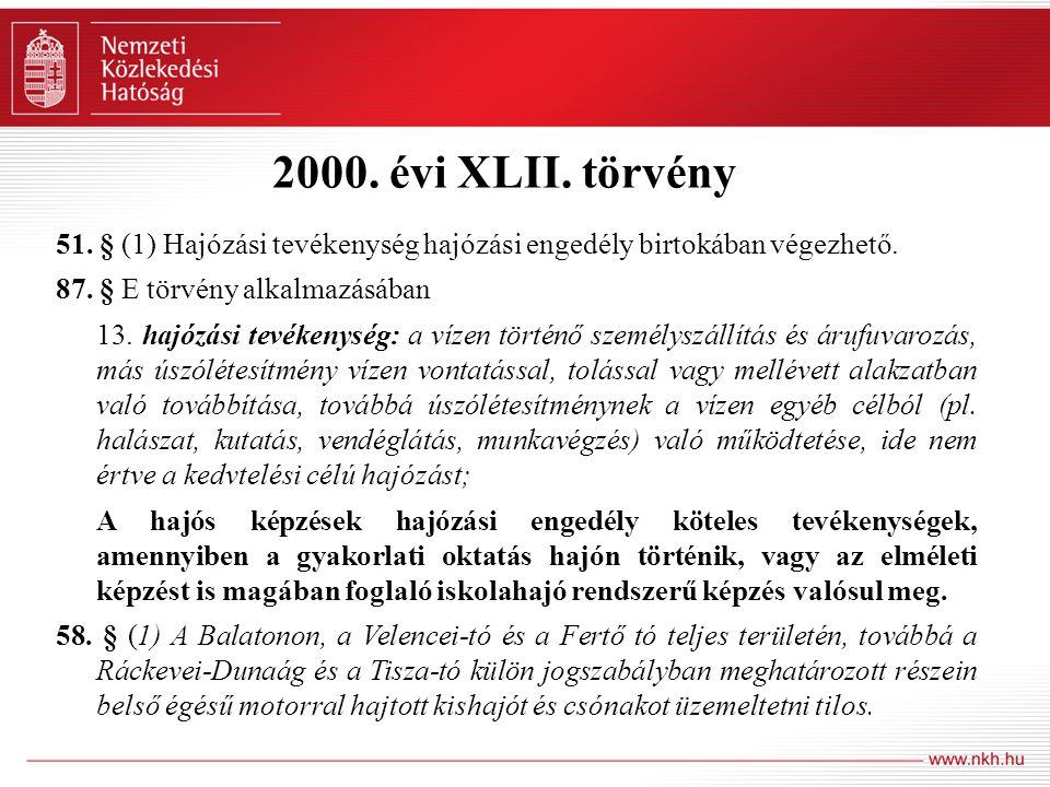 2000. évi XLII. törvény 51. § (1) Hajózási tevékenység hajózási engedély birtokában végezhető. 87. § E törvény alkalmazásában 13. hajózási tevékenység