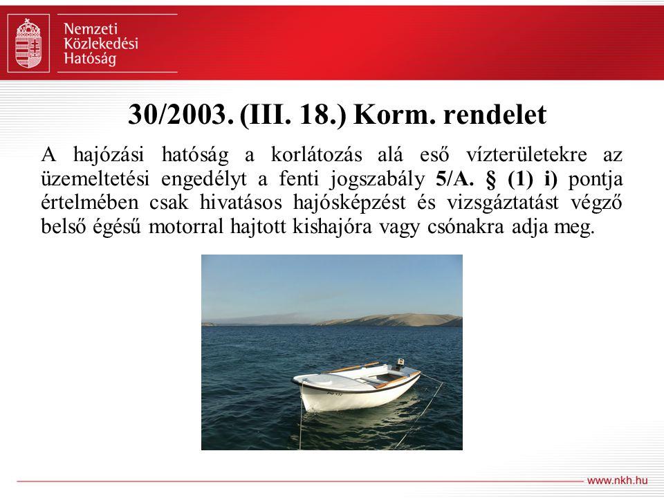 30/2003. (III. 18.) Korm. rendelet A hajózási hatóság a korlátozás alá eső vízterületekre az üzemeltetési engedélyt a fenti jogszabály 5/A. § (1) i) p