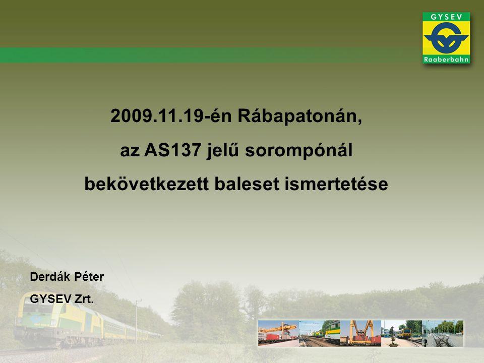 2009.11.19-én Rábapatonán, az AS137 jelű sorompónál bekövetkezett baleset ismertetése Derdák Péter GYSEV Zrt.