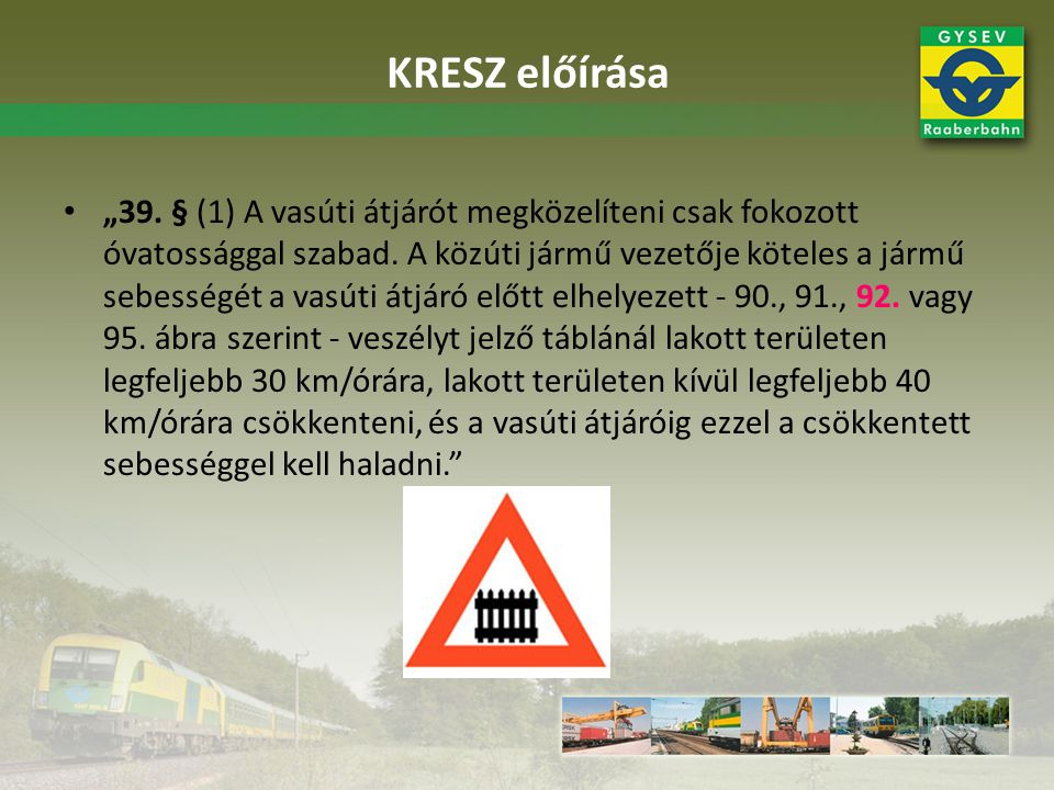 """""""39. § (1) A vasúti átjárót megközelíteni csak fokozott óvatossággal szabad. A közúti jármű vezetője köteles a jármű sebességét a vasúti átjáró előtt"""