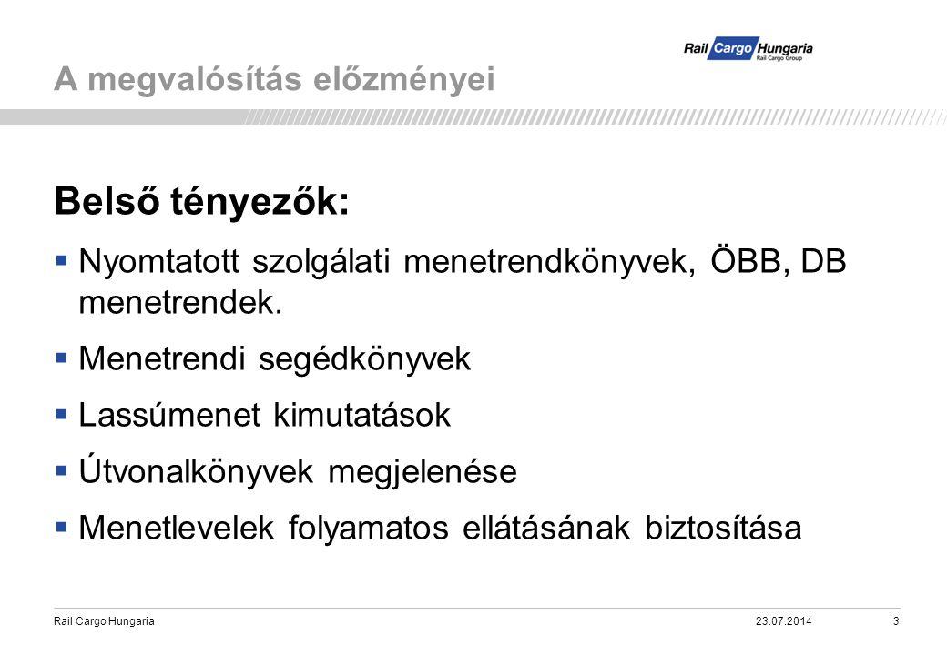 Rail Cargo Hungaria A megvalósítás előzményei 23.07.20143 Belső tényezők:  Nyomtatott szolgálati menetrendkönyvek, ÖBB, DB menetrendek. Nyomtatott sz