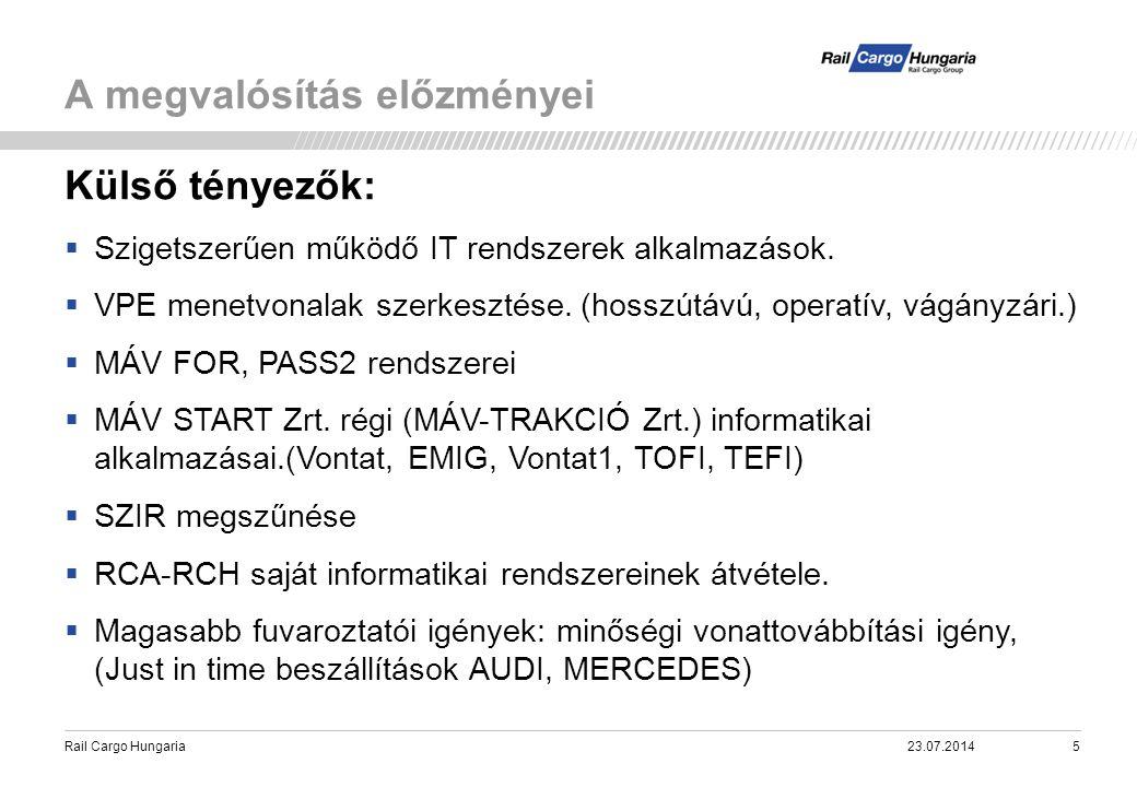 Rail Cargo Hungaria A megvalósítás előzményei 23.07.20145 Külső tényezők:  Szigetszerűen működő IT rendszerek alkalmazások.  VPE menetvonalak szerke