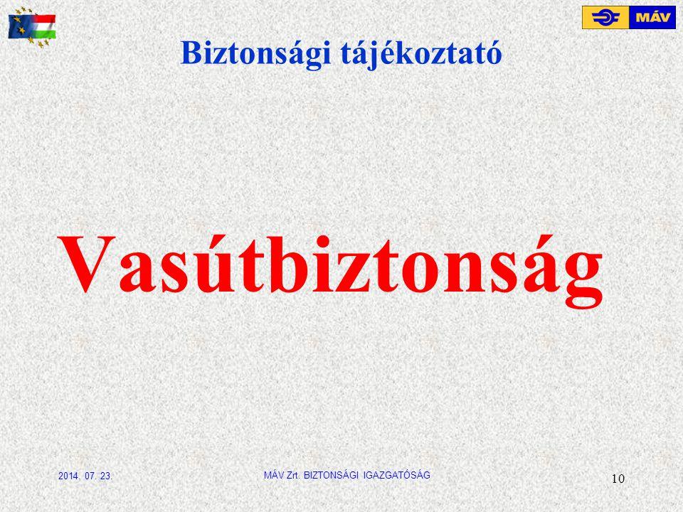 Biztonsági tájékoztató Vasútbiztonság 10 MÁV Zrt. BIZTONSÁGI IGAZGATÓSÁG 2014. 07. 23.
