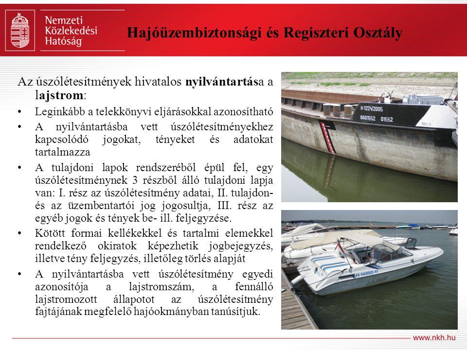 Hajóüzembiztonsági és Regiszteri Osztály Az úszólétesítmények hivatalos nyilvántartása a lajstrom: Leginkább a telekkönyvi eljárásokkal azonosítható A nyilvántartásba vett úszólétesítményekhez kapcsolódó jogokat, tényeket és adatokat tartalmazza A tulajdoni lapok rendszeréből épül fel, egy úszólétesítménynek 3 részből álló tulajdoni lapja van: I.