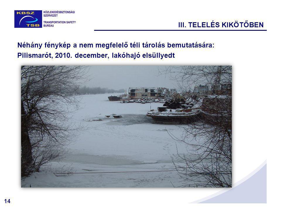 14 Néhány fénykép a nem megfelelő téli tárolás bemutatására: Pilismarót, 2010.