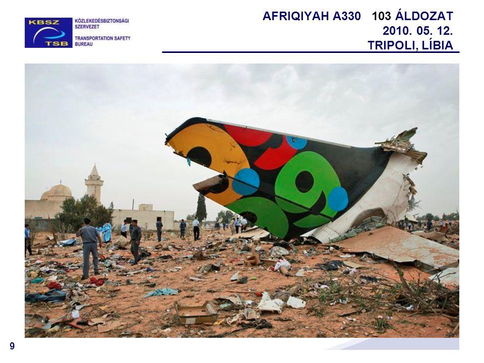 9 AFRIQIYAH A330 103 ÁLDOZAT 2010. 05. 12. TRIPOLI, LÍBIA