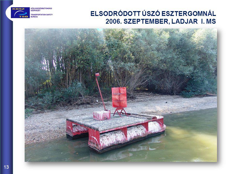 ELSODRÓDOTT ÚSZÓ ESZTERGOMNÁL 2006. SZEPTEMBER, LADJAR I. MS 13