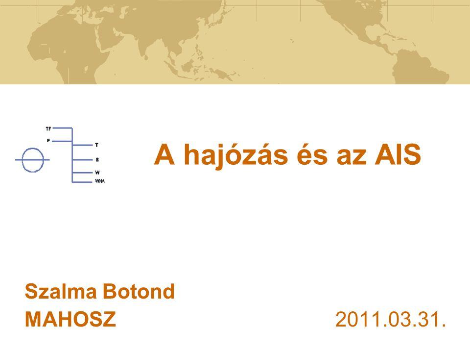 A hajózás és az AIS Szalma Botond MAHOSZ 2011.03.31.