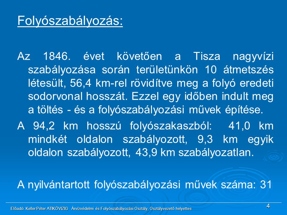 Hajóút, vízi közlekedés, vízi út fenntartás, hajóút kitűzés, medertisztítás A szerb területen 1976-óta üzemelő törökbecsei duzzasztó hatására a kezelésünkbe tartozó Tisza szakasz duzzasztással befolyásolt, melynek következtében a korábban nyilvántartott gázlóink megszűntek.