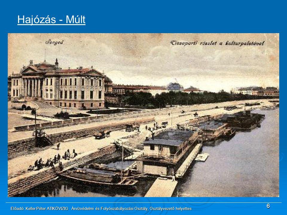 6 Hajózás - Múlt 1833: Elindult az első gőzhajó 1848: Hirdetmény Személy és árú szállítás fejlődése II. Világháború után hanyatlás Előadó: Keller Péte