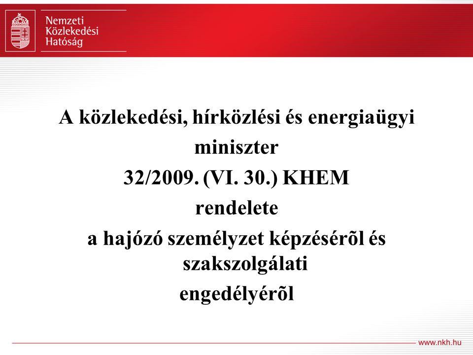 A közlekedési, hírközlési és energiaügyi miniszter 32/2009. (VI. 30.) KHEM rendelete a hajózó személyzet képzésérõl és szakszolgálati engedélyérõl