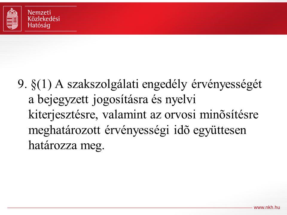 9. §(1) A szakszolgálati engedély érvényességét a bejegyzett jogosításra és nyelvi kiterjesztésre, valamint az orvosi minõsítésre meghatározott érvény