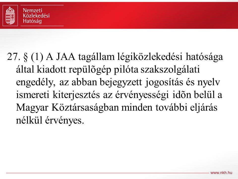 27. § (1) A JAA tagállam légiközlekedési hatósága által kiadott repülõgép pilóta szakszolgálati engedély, az abban bejegyzett jogosítás és nyelv ismer