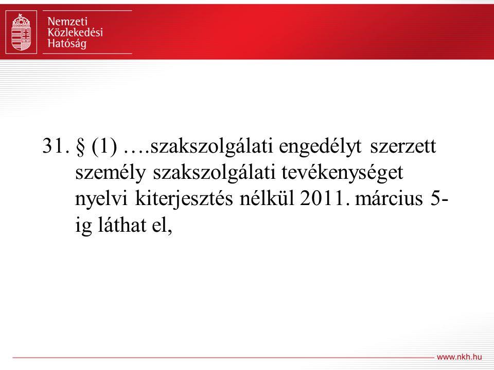 31. § (1) ….szakszolgálati engedélyt szerzett személy szakszolgálati tevékenységet nyelvi kiterjesztés nélkül 2011. március 5- ig láthat el,