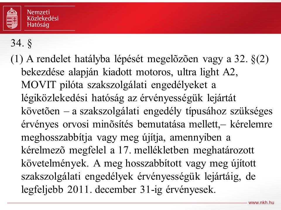 34. § (1) A rendelet hatályba lépését megelõzõen vagy a 32. §(2) bekezdése alapján kiadott motoros, ultra light A2, MOVIT pilóta szakszolgálati engedé