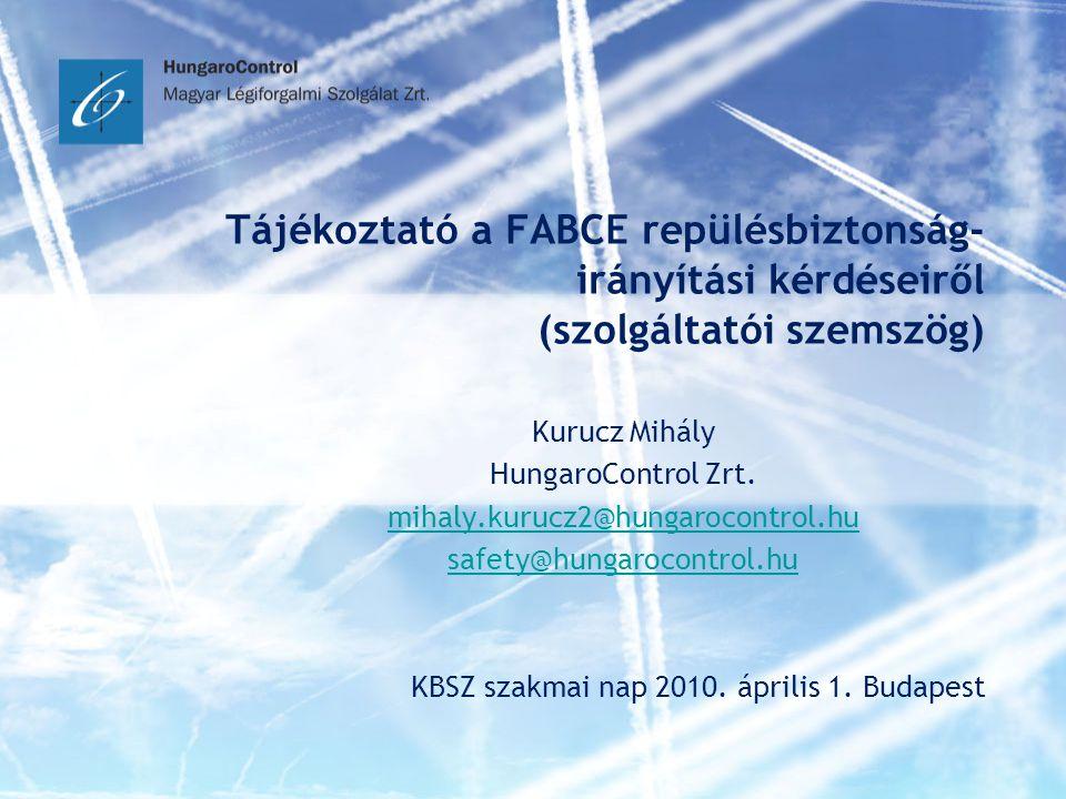 Tájékoztató a FABCE repülésbiztonság- irányítási kérdéseiről (szolgáltatói szemszög) Kurucz Mihály HungaroControl Zrt. mihaly.kurucz2@hungarocontrol.h