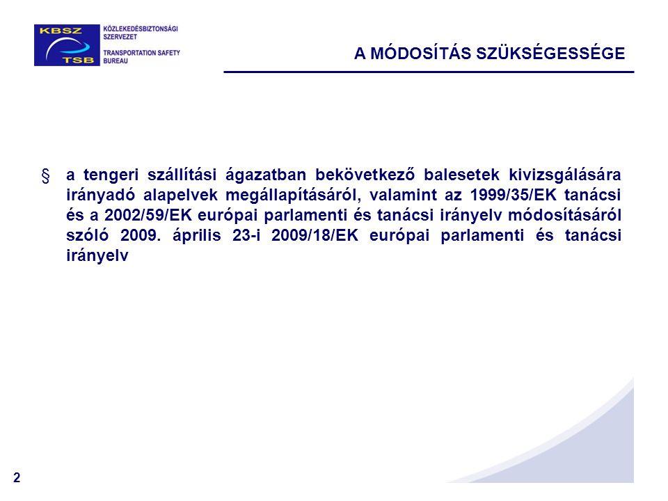 2 A MÓDOSÍTÁS SZÜKSÉGESSÉGE §a tengeri szállítási ágazatban bekövetkező balesetek kivizsgálására irányadó alapelvek megállapításáról, valamint az 1999